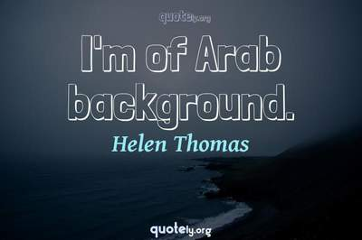 Photo Quote of I'm of Arab background.
