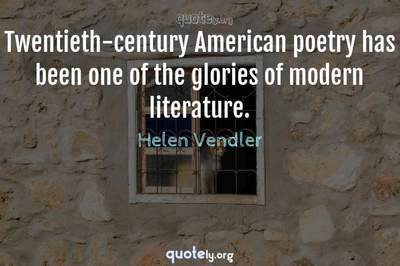 Photo Quote of Twentieth-century American poetry has been one of the glories of modern literature.