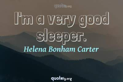 Photo Quote of I'm a very good sleeper.
