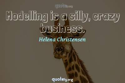 Photo Quote of Modelling is a silly, crazy business.