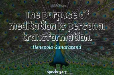 Photo Quote of The purpose of meditation is personal transformation.