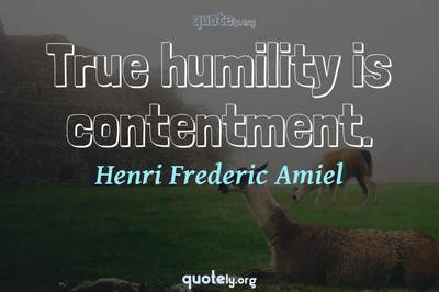 Photo Quote of True humility is contentment.