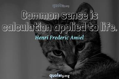Photo Quote of Common sense is calculation applied to life.