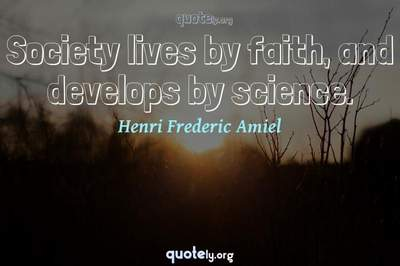 Photo Quote of Society lives by faith, and develops by science.