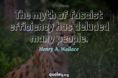 Photo Quote of The myth of fascist efficiency has deluded many people.