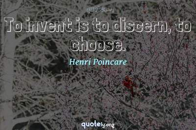 Photo Quote of To invent is to discern, to choose.
