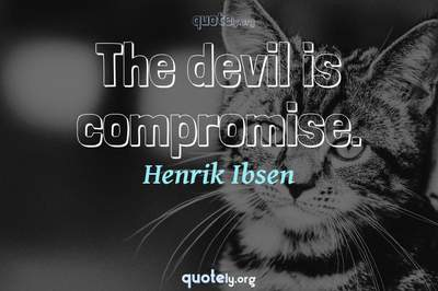 Photo Quote of The devil is compromise.