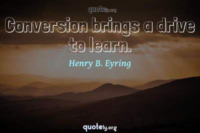 Photo Quote of Conversion brings a drive to learn.
