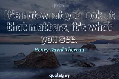Photo Quote of It's not what you look at that matters, it's what you see.