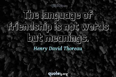 Photo Quote of The language of friendship is not words but meanings.