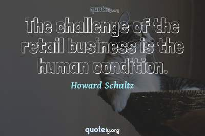 Photo Quote of The challenge of the retail business is the human condition.
