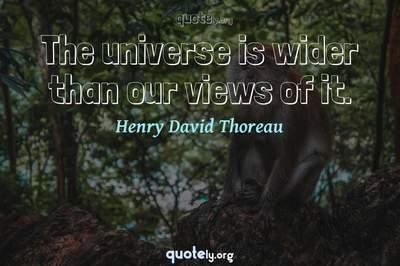 Photo Quote of The universe is wider than our views of it.