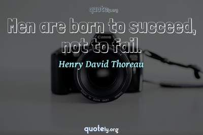 Photo Quote of Men are born to succeed, not to fail.