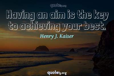 Photo Quote of Having an aim is the key to achieving your best.