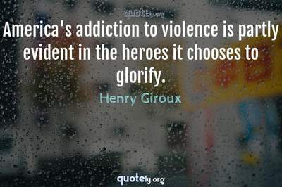 Photo Quote of America's addiction to violence is partly evident in the heroes it chooses to glorify.