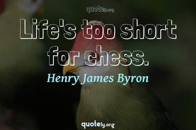 Photo Quote of Life's too short for chess.