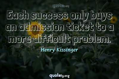 Photo Quote of Each success only buys an admission ticket to a more difficult problem.