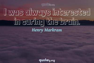 Photo Quote of I was always interested in curing the brain.