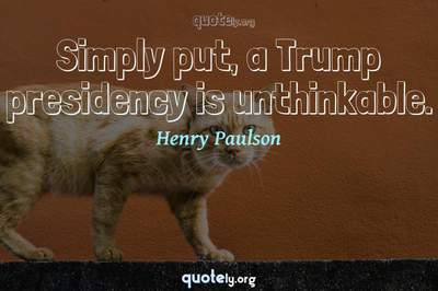 Photo Quote of Simply put, a Trump presidency is unthinkable.