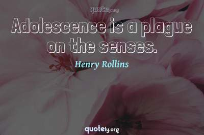 Photo Quote of Adolescence is a plague on the senses.