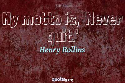 Photo Quote of My motto is, 'Never quit.'
