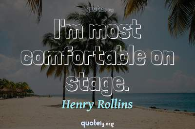 Photo Quote of I'm most comfortable on stage.