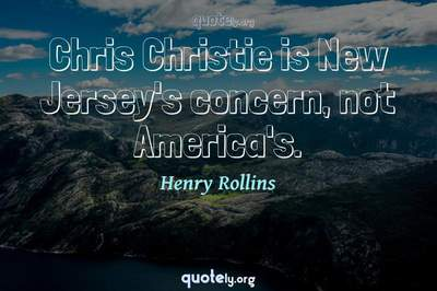 Photo Quote of Chris Christie is New Jersey's concern, not America's.