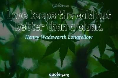 Photo Quote of Love keeps the cold out better than a cloak.