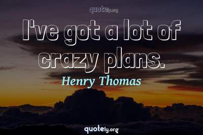 Photo Quote of I've got a lot of crazy plans.