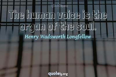 Photo Quote of The human voice is the organ of the soul.