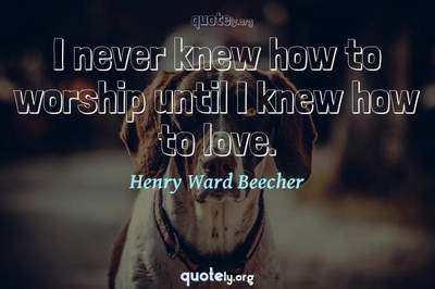 Photo Quote of I never knew how to worship until I knew how to love.