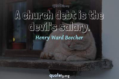 Photo Quote of A church debt is the devil's salary.
