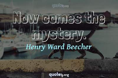 Photo Quote of Now comes the mystery.
