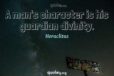 Photo Quote of A man's character is his guardian divinity.