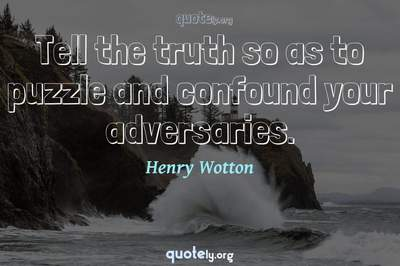 Photo Quote of Tell the truth so as to puzzle and confound your adversaries.