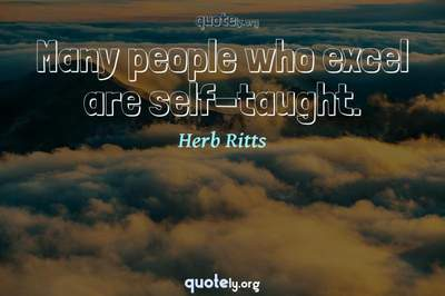 Photo Quote of Many people who excel are self-taught.
