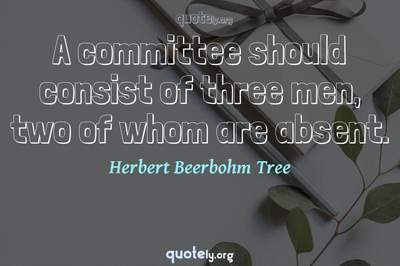 Photo Quote of A committee should consist of three men, two of whom are absent.