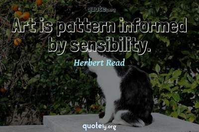Photo Quote of Art is pattern informed by sensibility.