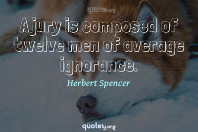 Photo Quote of A jury is composed of twelve men of average ignorance.