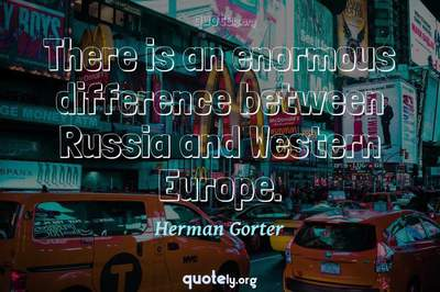 Photo Quote of There is an enormous difference between Russia and Western Europe.
