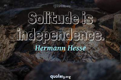 Photo Quote of Solitude is independence.