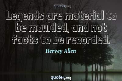 Photo Quote of Legends are material to be moulded, and not facts to be recorded.
