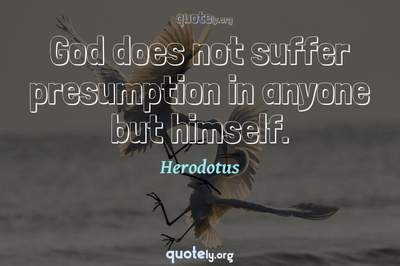 Photo Quote of God does not suffer presumption in anyone but himself.