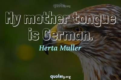 Photo Quote of My mother tongue is German.
