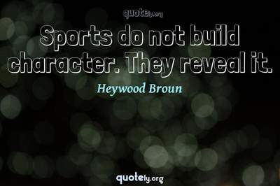 Photo Quote of Sports do not build character. They reveal it.