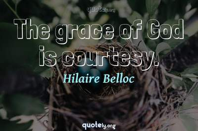 Photo Quote of The grace of God is courtesy.