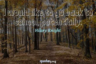 Photo Quote of I would like to go back to school, potentially.