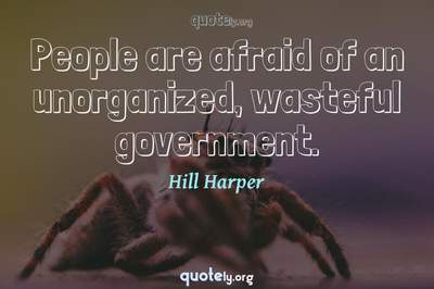 Photo Quote of People are afraid of an unorganized, wasteful government.