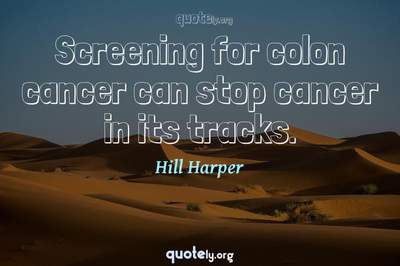 Photo Quote of Screening for colon cancer can stop cancer in its tracks.