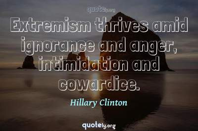 Photo Quote of Extremism thrives amid ignorance and anger, intimidation and cowardice.